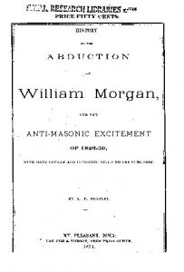 History of the abduction of William Morgan and the anti masonic excitement of 1826 30 with many